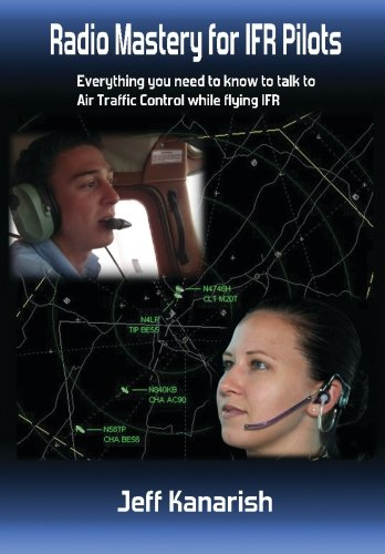 9780692532652: Radio Mastery for IFR PIlots: Everything You Need to Know to Talk to Air Traffic Control While Flying IFR (Radio Mastery for Pilots)