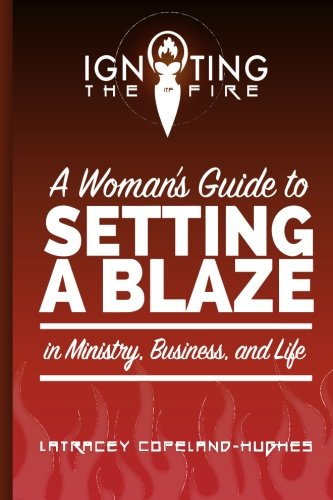 Igniting The Fire: A Woman's Guide to: LaTracey Copeland Hughes;