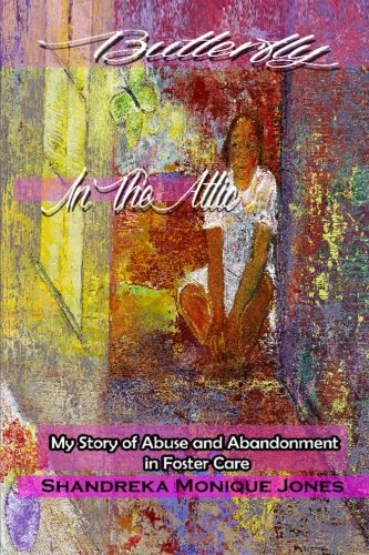 9780692533871: Butterfly In The Attic: My Story of Abuse and Abandonment in Foster Care