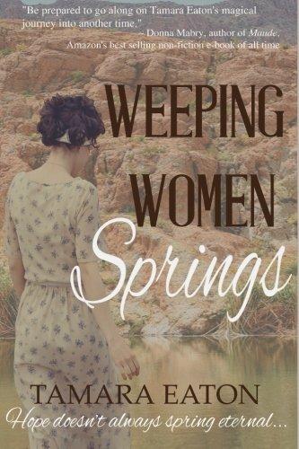 Weeping Women Springs: A Novel: Tamara Eaton