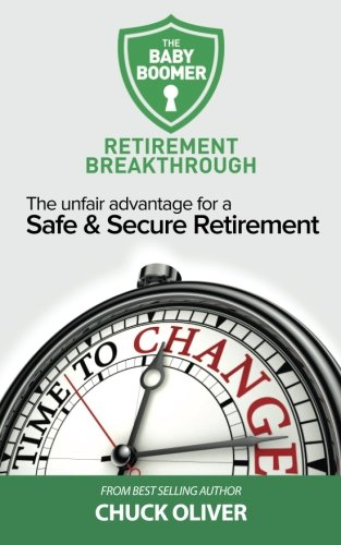The Baby Boomer Retirement Breakthrough: The Unfair Advantage for a Safe & Secure Retirement: ...