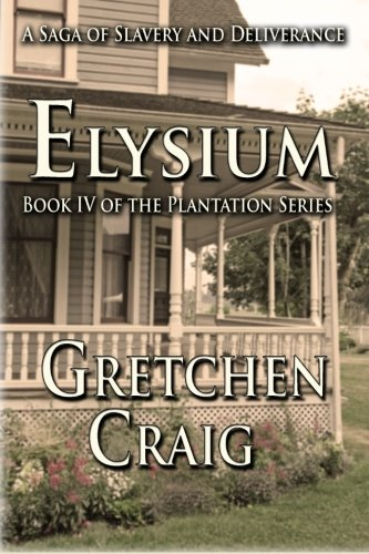 Elysium: Book IV of The Plantation Series (Volume 4): Gretchen Craig