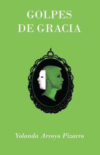 Golpes de gracia (Spanish Edition): Yolanda Arroyo Pizarro;