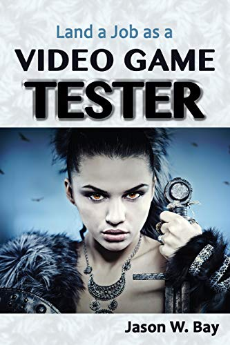 Land a Job as a Video Game Tester 9780692536773 Learn how to land a job as a video game tester from game industry expert Jason W. Bay! Anyone can get a job as a video game tester, but