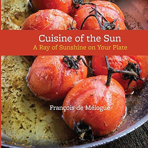 Cuisine of the Sun: A Ray of: Francois de Melogue