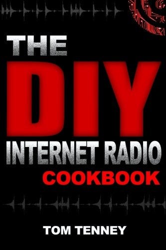 9780692537626: The DIY Internet Radio Cookbook: A Beginner's Guide to Building Your Own 24/7 Streaming Network