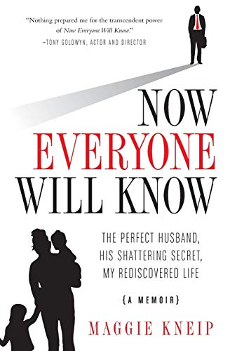 9780692537817: Now Everyone Will Know: The Perfect Husband, His Shattering Secret, My Rediscovered Life