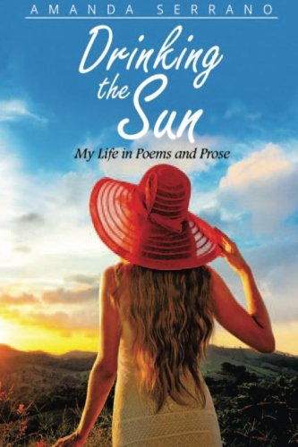 9780692538432: Drinking The Sun, My Life in Poems and Prose