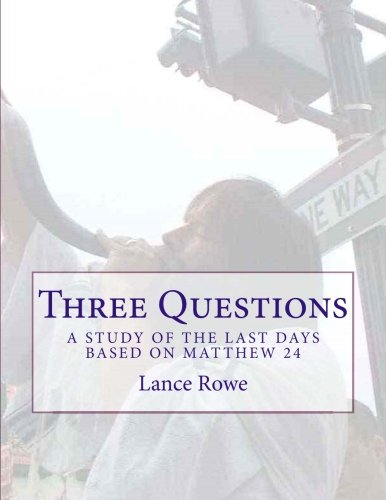 9780692539040: Three Questions: A Study of the Last Days Based on Matthew 24