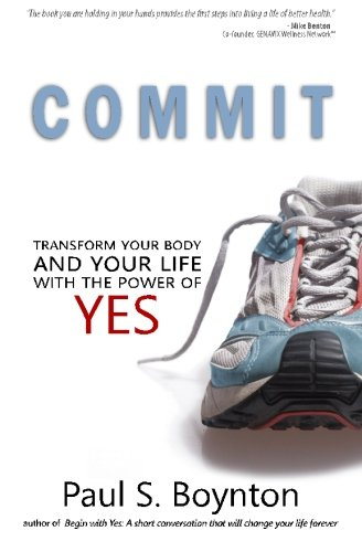 9780692540091: Commit: Transform Your Body and Your Life With the Power of Yes