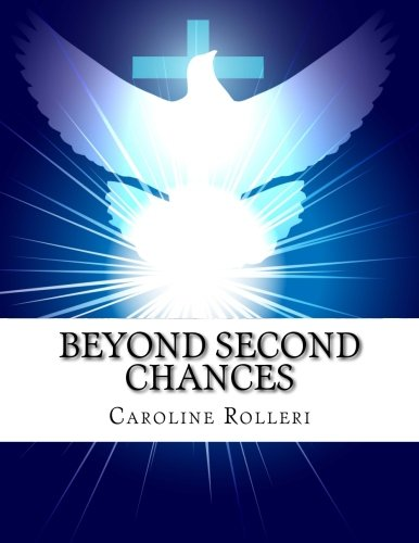 9780692540671: Beyond Second Chances: New Beginnings for Forgiveness, a seven week program to achieve forgiveness, purpose and a more peaceful life