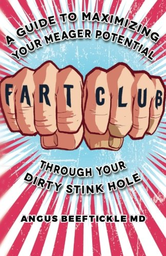 9780692540879: Fart Club: A guide to maximizing your meager potential through your dirty stink hole