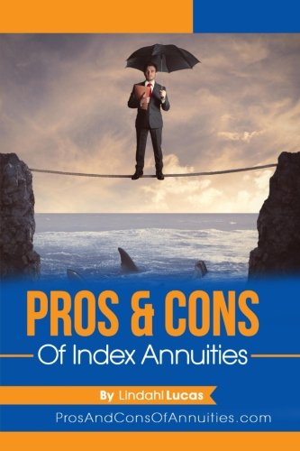 Pros & Cons of Index Annuities: Lindahl L. Lucas II