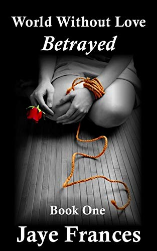 9780692541937: Betrayed (World Without Love)