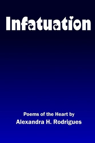 9780692542255: Infatuation: Poems of the Heart