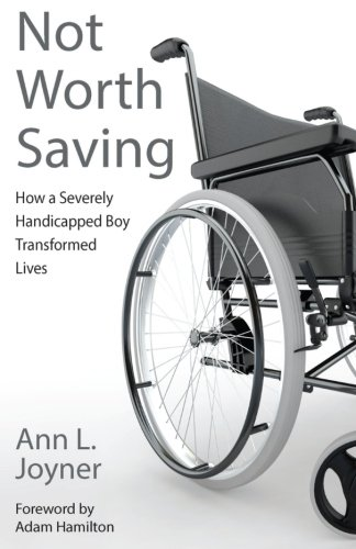 Not Worth Saving: How a Severely Handicapped Boy Transformed Lives