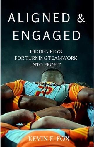 9780692543504: Aligned & Engaged: Hidden Keys for Turning Teamwork into Profit