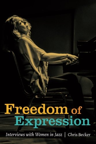 Freedom of Expression: Interviews with Women in Jazz (Paperback)