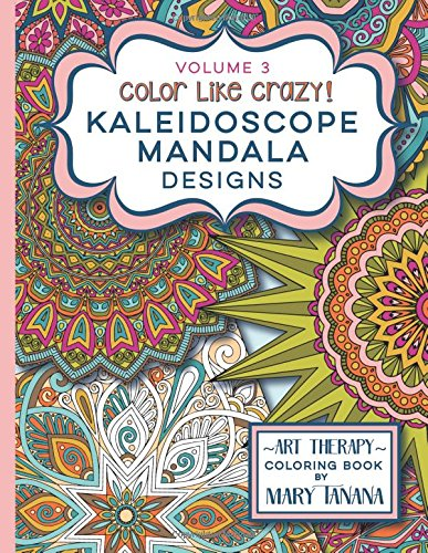 9780692543825: Color Like Crazy Kaleidoscope Mandala Designs Volume 3: An awesome coloring book designed to keep you stress free for hours.