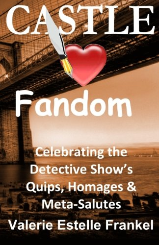 9780692544266: Castle Loves Fandom: Celebrating the Detective Show's Quips, Homages, and Meta-Salutes