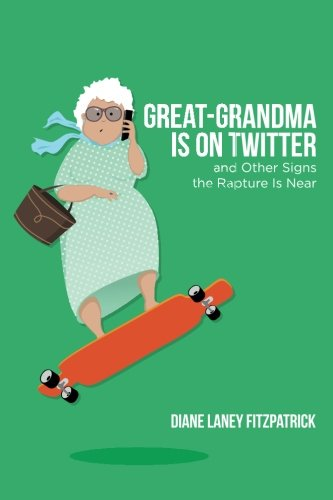 9780692544563: Great-Grandma Is on Twitter and Other Signs the Rapture Is Near