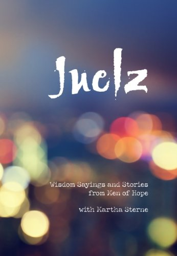 Juelz: Wisdom Sayings and Stories from Men of Hope with Martha Sterne: Martha Sterne