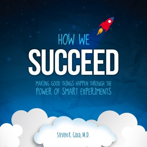 9780692546314: How We Succeed: Making Good Things Happen Through the Power of Smart Experiments