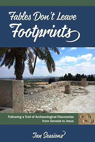 9780692546666: Fables Don't Leave Footprints: Following a Trail of Archaeological Discoveries from Genesis to Jesus