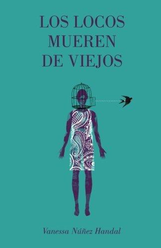 Los locos mueren de viejos (Spanish Edition): La Pereza Ediciones; Vanessa Nuñéz Handal