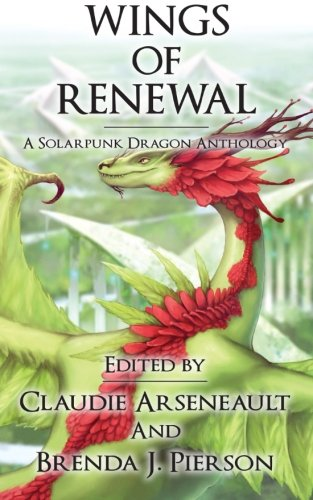 9780692547274: Wings of Renewal: A Solarpunk Dragon Anthology