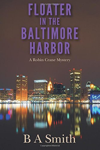 9780692547717: Floater in the Baltimore Harbor: A Robin Crane Mystery (Robin Crane Mysteries) (Volume 2)