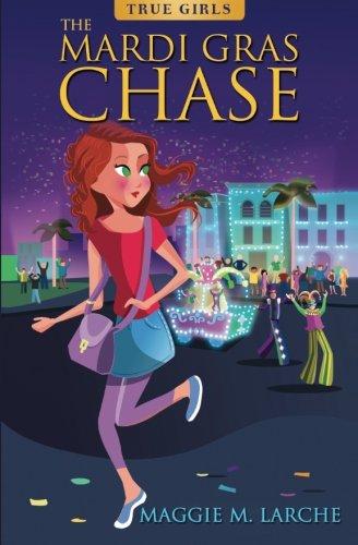 The Mardi Gras Chase (True Girls): Maggie M Larche