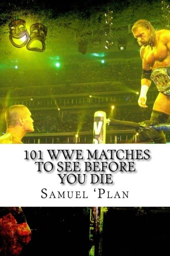 9780692548820: 101 WWE Matches To See Before You Die