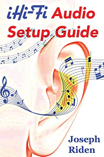 9780692552452: iHi-Fi Audio Setup Guide: Enjoy More Authentic Music From Any High Fidelity Audio System