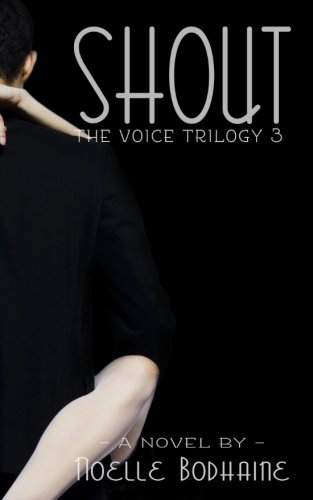 Shout (The Voice Trilogy): Noelle Bodhaine