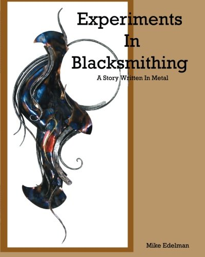 9780692553213: Experiments In Blacksmithing: A Story Written In Metal