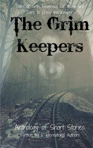 The Grim Keepers: Anthology of Short Stories: Kathrin Hutson; Laura