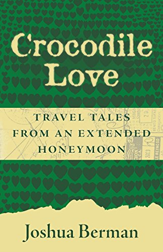 9780692553701: Crocodile Love: Travel Tales from an Extended Honeymoon