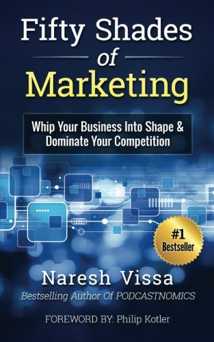 9780692554968: Fifty Shades Of Marketing: Whip Your Business Into Shape & Dominate Your Competition