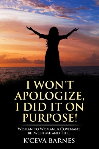 9780692557334: I Won't Apologize, I Did It On Purpose!: Woman to Woman, A Covenant between Me and Thee