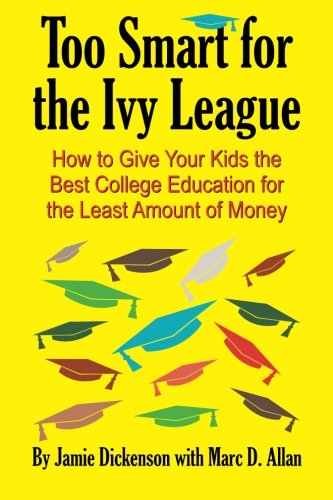 9780692558324: Too Smart for the Ivy League: How to Give Your Kids the Best College Education for the Least Amount of Money