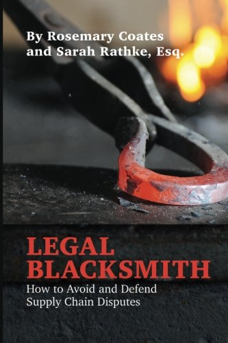 9780692561362: Legal Blacksmith: How to Avoid and Defend Supply Chain Disputes