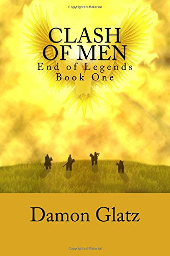 9780692564738: Clash of Men (End of Legends) (Volume 1)