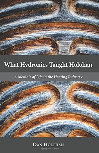 9780692565988: What Hydronics Taught Holohan: A Memoir of Life in the Heating Industry