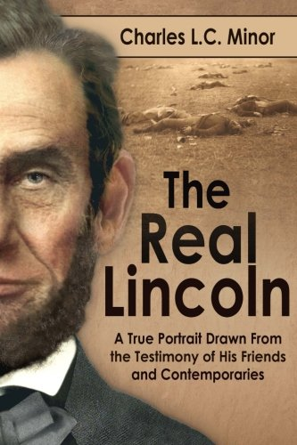 9780692566695: The Real Lincoln: A True Portrait Drawn From the Testimony of His Friends and Contemporaries
