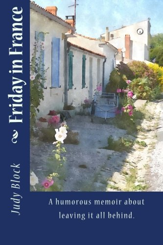 9780692567166: Friday in France: A humorous memoir about leaving it all behind.