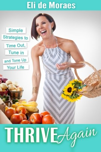 9780692567968: Thrive Again: Simple Strategies to Time Out, Tune In and Tone Up Your Life