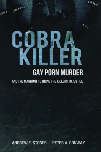 9780692568125: Cobra Killer: Gay Porn, Murder, and the Manhunt to Bring the Killers to Justice