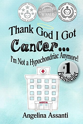 9780692568255: Thank God I Got Cancer...I'm Not a Hypochondriac Anymore!