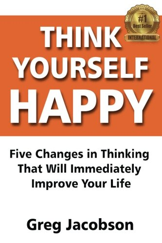 9780692568583: Think Yourself Happy: Five Changes in Thinking That Will Immediately Improve Your Life